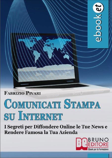 Comunicati Stampa Su Internet - I Segreti per Diffondere Online le Tue News e Rendere Famosa la Tua Azienda di Fabrizio Pivari